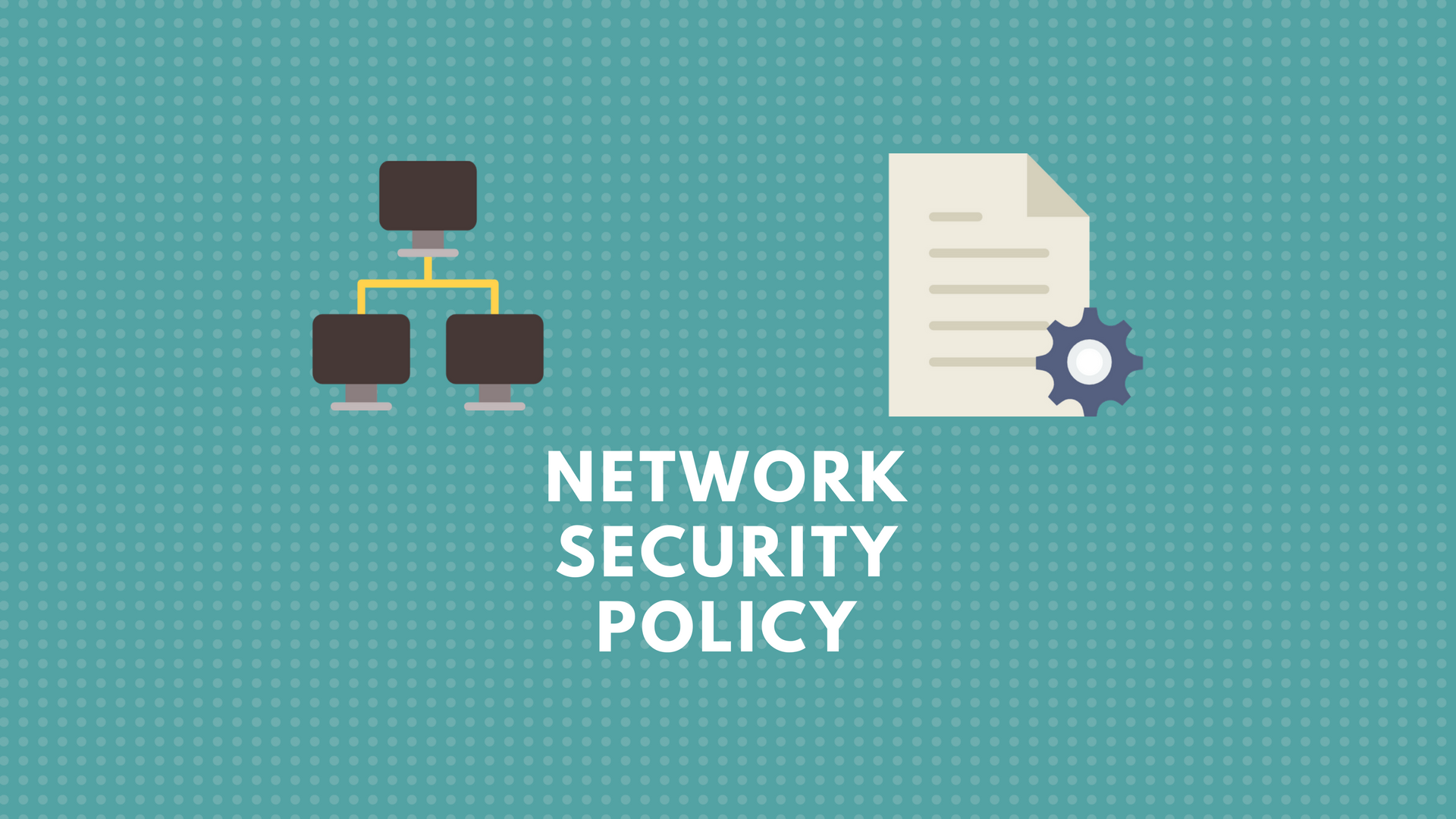 Creating a Network Security Policy