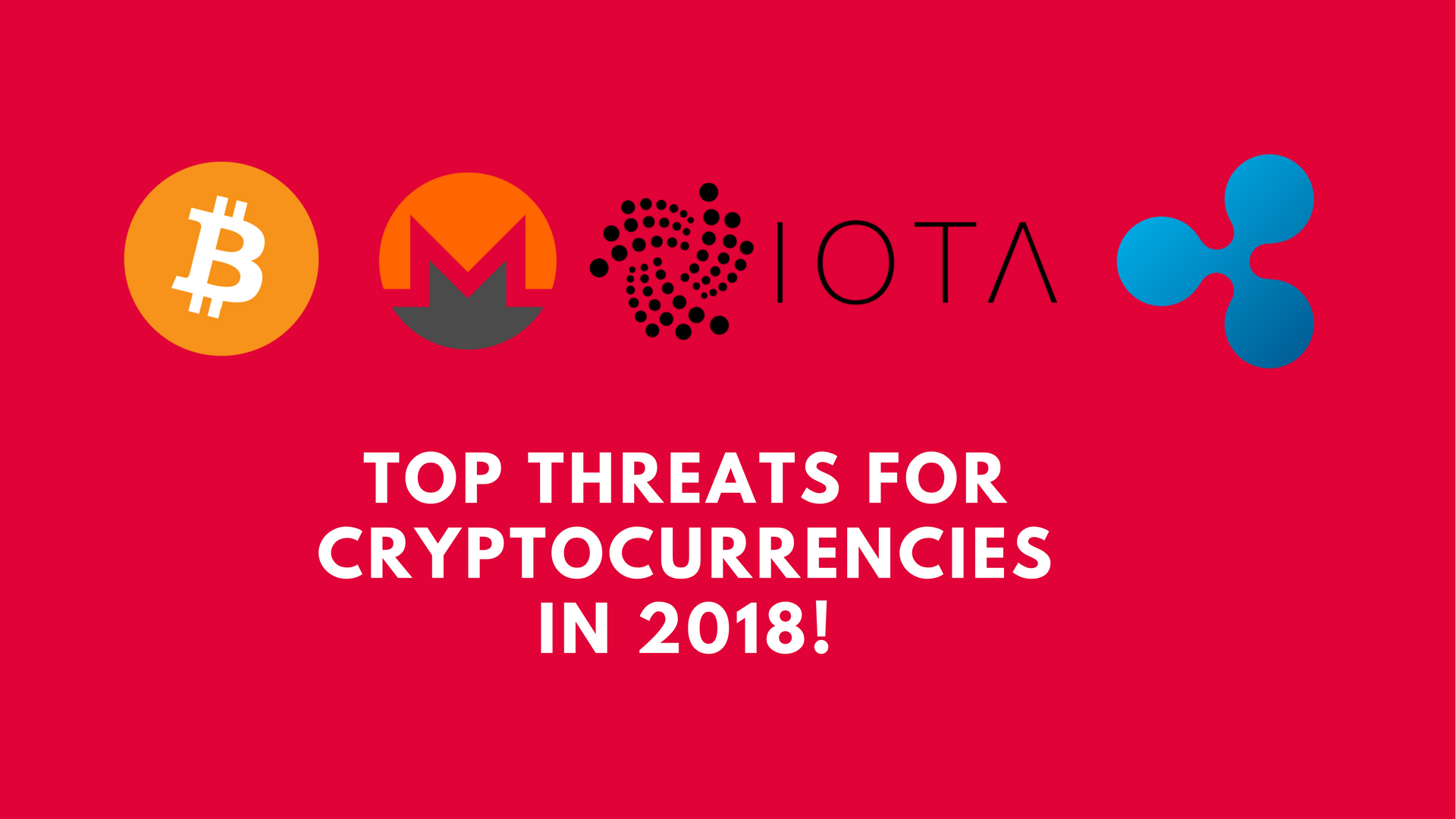 Top Threats to Cryptocurrencies in 2018!