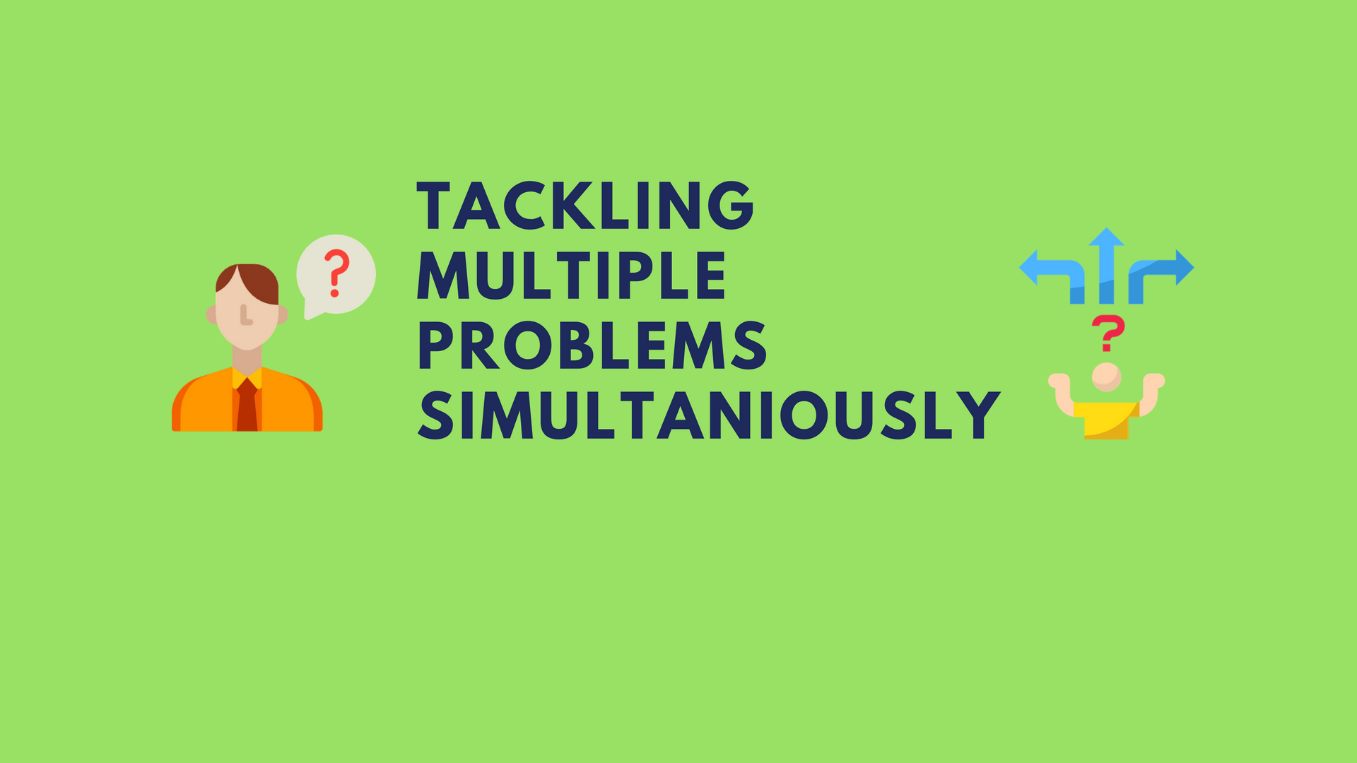 Tackle Multiple Problems Simultaneously